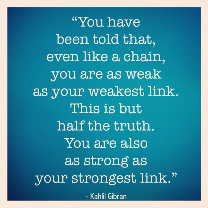 half-the-truth-you-are-also-as-strong-as-your-strongest-link-inspiraitonal-quote