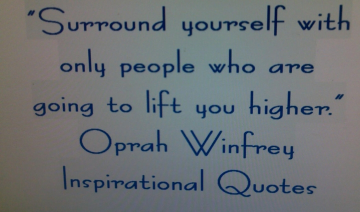 """Surround yourself with only people who are going to life you higher"" Oprah Winfrey inspirational quotes"